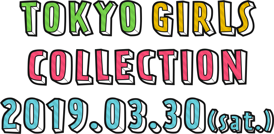TOKYO GIRLS COLLECTION 2019.03.30(sat.)